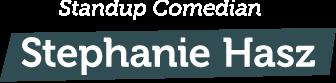 Standup Comedian: Stephanie Hasz
